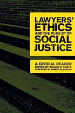 Lawyers' Ethics and the Pursuit of Social Justice : A Critical Reader