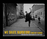 We Skate Hardcore : Photographs from Brooklyn's Southside - Vincent Cianni