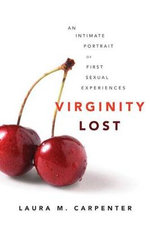 Virginity Lost : An Intimate Portrait of First Sexual Experiences - Laura M. Carpenter
