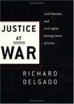 Justice at War : Civil Liberties and Civil Rights during Times of Crisis - Richard Delgado