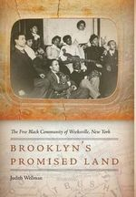 Brooklyn's Promised Land : The Free Black Community of Weeksville, New York - Judith Wellman