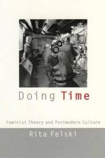 Doing Time : Feminist Theory and Postmodern Culture - Rita Felski