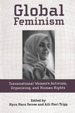 Global Feminism : Transnational Women's Activism, Organizing and Human Rights