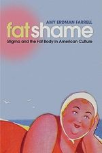 Fat Shame : Stigma and the Fat Body in American Culture - Amy Erdman Farrell