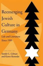 Reemerging Jewish Culture in Germany : Life and Literature Since 1989 - Sander L. Gilman