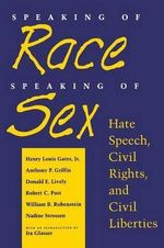 Speaking of Race, Speaking of Sex : Hate Speech, Civil Rights and Civil Liberties - Henry Louis Gates, Jr.