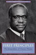 First Principles : the Jurisprudence of Clarence Thomas - Scott Douglas Gerber
