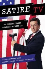 Satire TV : Politics and Comedy in the Post-Network Era