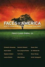 Faces of America : How 12 Extraordinary People Discovered Their Pasts - Jr. Henry Louis Gates
