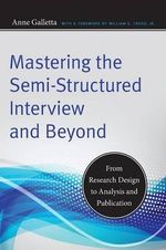 Mastering the Semi-Structured Interview and Beyond : From Research Design to Analysis and Publication - Anne Galletta