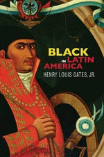 Black in Latin America : How 12 Extraordinary People Discovered Their Pasts - Henry Louis Gates Jr.
