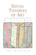 Social Theories of Art : A Critique - Ian Heywood