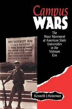 Campus Wars : The Peace Movement at American State Universities in the Vietnam Era - Kenneth J. Heineman