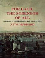 For Each, the Strength of All : A History of Banking in New York State