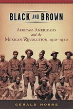 Black and Brown : African Americans and the Mexican Revolution,1910-1920 - Gerald Horne