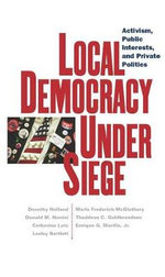 Local Democracy Under Siege : Activism, Public Interests and Private Politics - Dorothy Holland