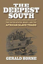 The Deepest South : The United States, Brazil, and the African Slave Trade - Gerald Horne