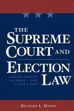 The Supreme Court and Election Law : Judging Equality from Baker v. Carr to Bush v. Gore - Richard L. Hasen