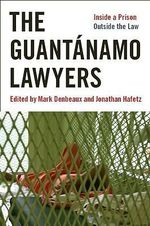 The Guantanamo Lawyers : Inside a Prison Outside the Law