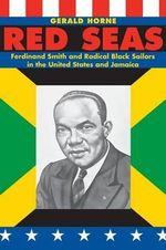 Red Seas : Ferdinand Smith and Radical Black Sailors in the United States and Jamaica - Gerald Horne