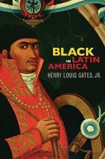 Black in Latin America : Authoritative Text, Contexts, Criticism - Henry Louis Gates Jr.