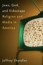 Jews, God, and Videotape : Religion and Media in America - Jeffrey Shandler