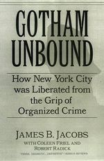 Gotham Unbound : How New York City Was Liberated from the Grip of Organized Crime - James B. Jacobs