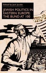 Jewish Politics in Eastern Europe : The Bund at 100