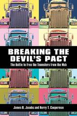 Breaking the Devil's Pact : The Battle to Free the Teamsters from the Mob - James Jacobs