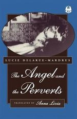Angel and the Perverts : The Cutting Edge: Lesbian Life and Literature Series - Lucie Delarue-Mardrus