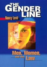 The Gender Line : Men, Women and the Law - Nancy Levit