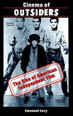 Cinema of Outsiders : The Rise of American Independent Film - Emanuel Levy