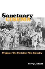 Sanctuary Cinema : Origins of the Christian Film Industry - Terry Lindvall