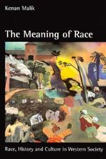 The Meaning of Race : Race, History, and Culture in Western Society - Kenan Malik