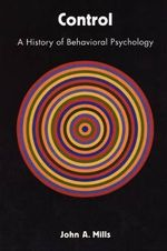 Control : A History of Behavioral Psychology - Dr. John A. Mills