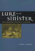 Lure of the Sinister : The Unnatural History of Satanism - Gareth J. Medway