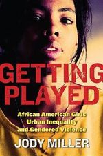 Violence Against Urban Girls :  African American Girls, Urban Inequality, and Gendered Violence - Jody Miller