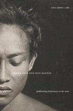 Brown Boys and Rice Queens : Spellbinding Performance in the Asias - Eng-Beng Lim