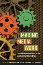 Making Media Work : Cultures of Management in the Entertainment Industries - Derek Johnson
