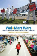 Wal-Mart Wars : Moral Populism in the Twenty-First Century - Rebekah Peeples Massengill