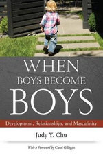 When Boys Become Boys : Development, Relationships, and Masculinity - Judy Y. Chu