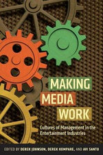 Making Media Work : Cultures of Management in the Entertainment Industries - Derek Johnson