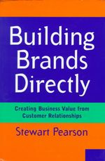 Building Brands Directly CB : Creating Business Value from Customer Relationships - Pearson