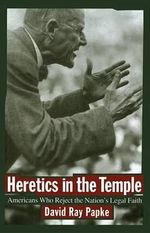 Heretics in the Temple : Americans Who Reject the Nation's Faith - David Ray Papke