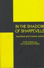 In the Shadow of Sharpeville : Criminal Justice and Apartheid - Peter Parker