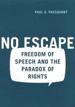 No Escape : The Politics of Free Speech in America - Paul Passavant