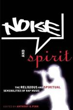 Noise and Spirit : The Religious and Spiritual Sensibilities of Rap Music - Anthony Pinn