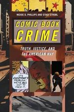 Comic Book Crime : Truth, Justice, and the American Way - Nickie D. Phillips