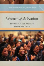Women of the Nation : Between Black Protest and Sunni Islam - Dawn-Marie Gibson