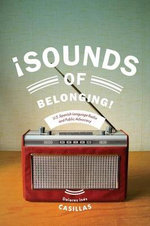 Sounds of Belonging : U.S. Spanish-Language Radio and Public Advocacy - Dolores Ines Casillas